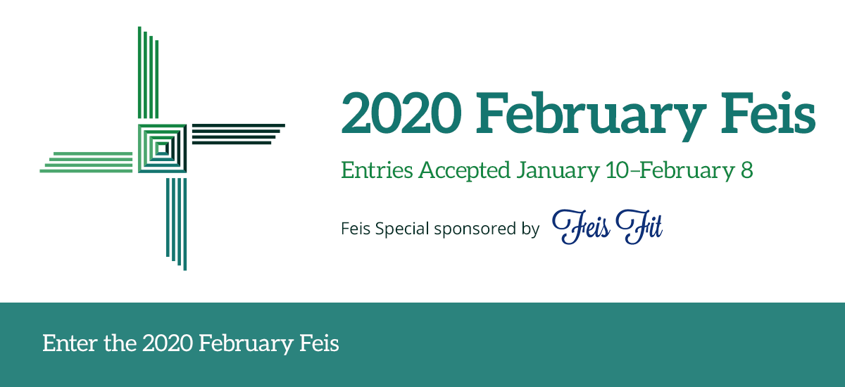 2020 February Feis, Entries Accepted January 10–February 8, Feis Special Sponsored by Feis Fit